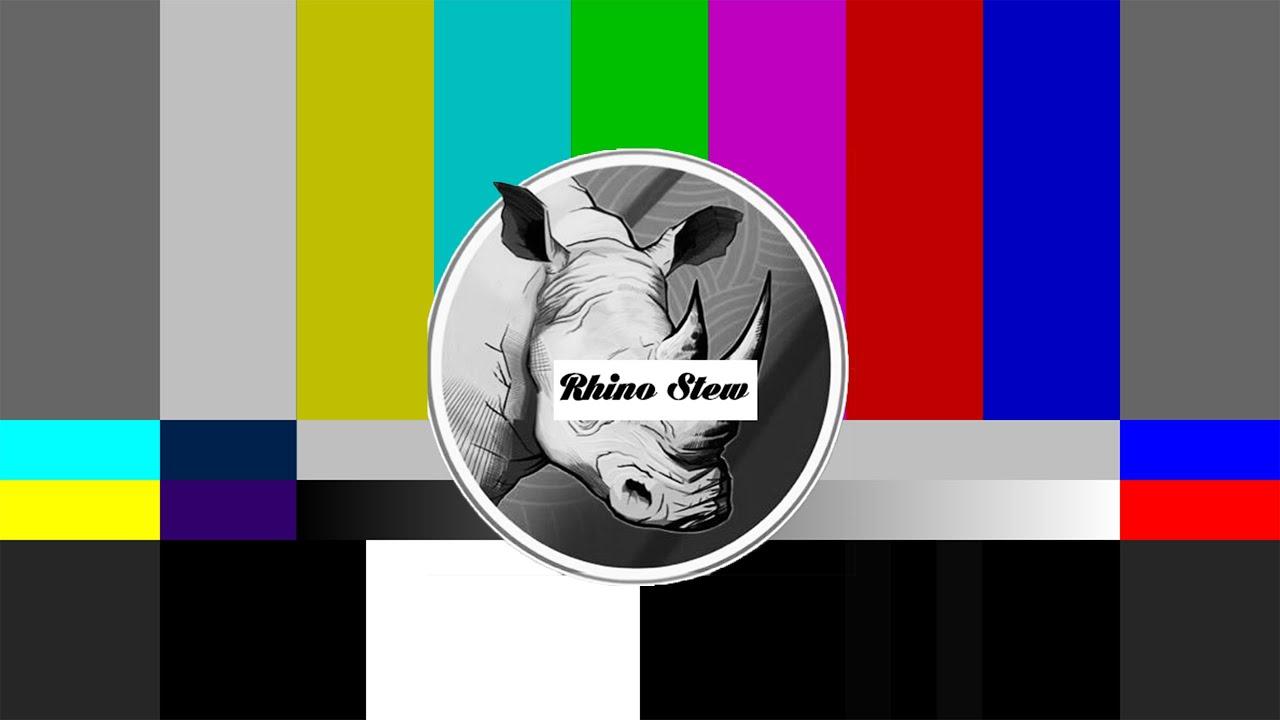 8.20 Rhino Stew CHANNEL UPDATE