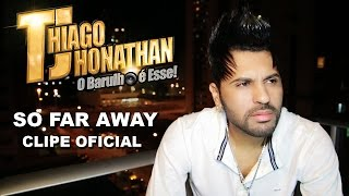 # TJ Thiago Jhonathan - So Far Away (Clipe Oficial Full HD)