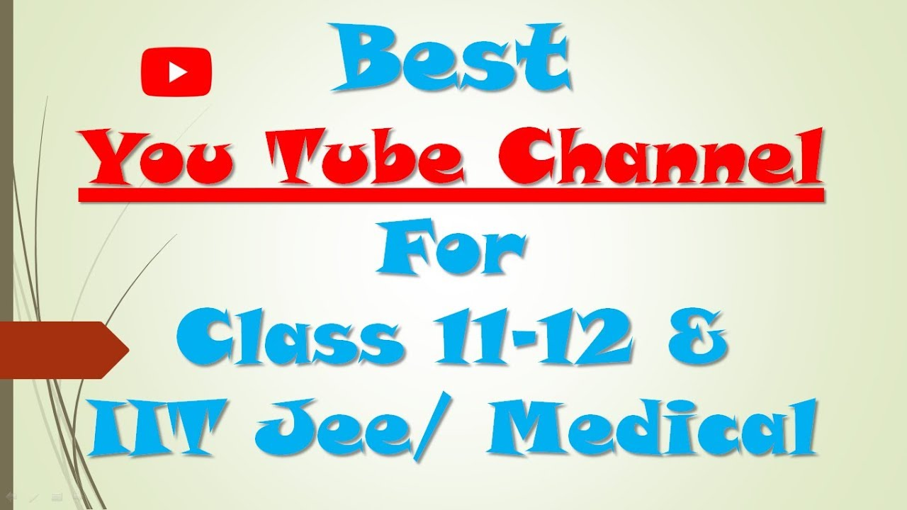 Best YouTube Channel For Class 11-12 & IIT JEE/ Medical