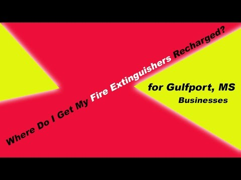 In 2016 Where do I get my Fire Extinguisher recharged in Gulfport MS