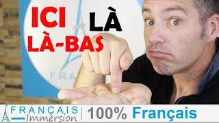 ICI, LÀ, LÀ BAS - HERE, THERE in French + FUN! [French Lessons 100% Français]
