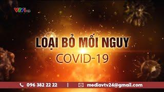 Loại bỏ mối nguy COVID - 19 | VTV24