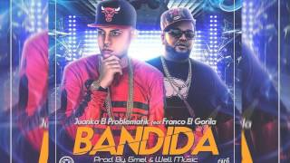 Juanka El Problematik Ft. Franco El Gorila - Bandida