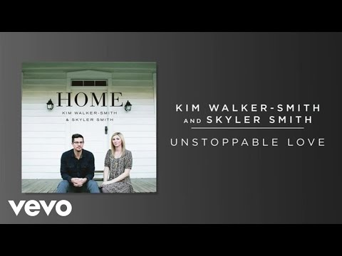 Kim Walker-Smith, Skyler Smith - Unstoppable Love (Audio)