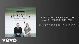 Kim Walker-Smith, Skyler Smith - Unstoppable Love (Audio)