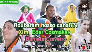 Xim, Eder Cosmaker, Daniela Craveiro [Votu Otaku Fest 2016] [1/2]