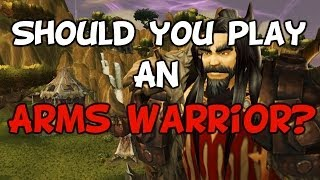 Should You Play An Arms Warrior? (A WoW Guide/Discussion Patch 5.4)