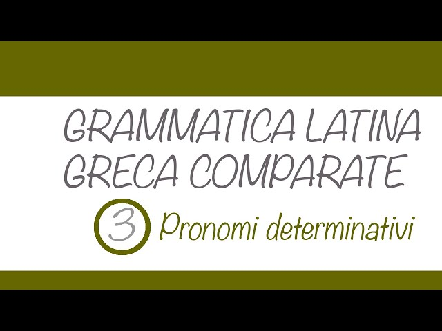 Pronomi determinativi in latino e greco