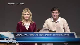 """""""Steaua fara nume"""" , pe scena Casei de Cultura Fagaras"""