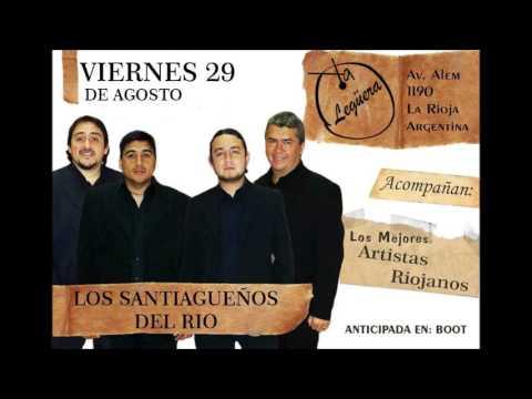 los santiagueños del rio , los del rio , los kijanos , santiagueños 4. los tres del rio. enganchados