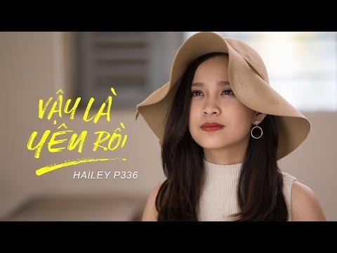 HAILEY P336 - VẬY LÀ YÊU RỒI   HẠ CUỐI TÌNH ĐẦU OST [ OFFICIAL MV ]