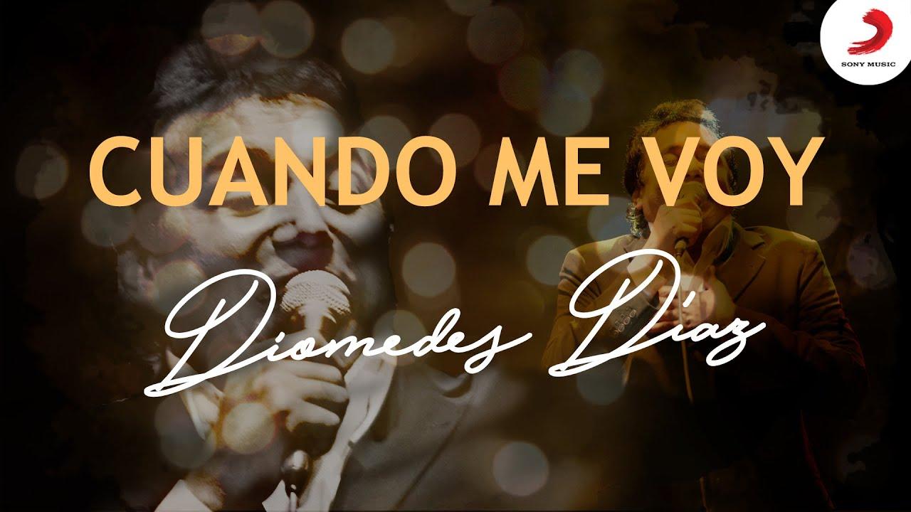 Diomedes Díaz, Cuando Me Voy – Letra Oficial