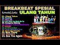 DJ ULANG TAHUN PALING ENAK | SPECIAL BREAKBEAT HAPPY BIRTHDAY HD