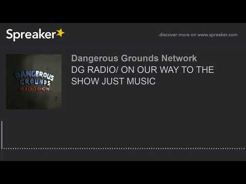 DG RADIO/ ON OUR WAY TO THE SHOW JUST MUSIC (part 12 of 20)
