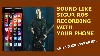 How to sound like Sigur Ros recording with your phone | Logic Pro Tutorial