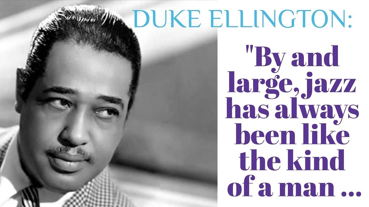 """Jazz Quotes - Duke Ellington - """"By and large, jazz has always been like the kind of a man ..."""" - YouTube"""