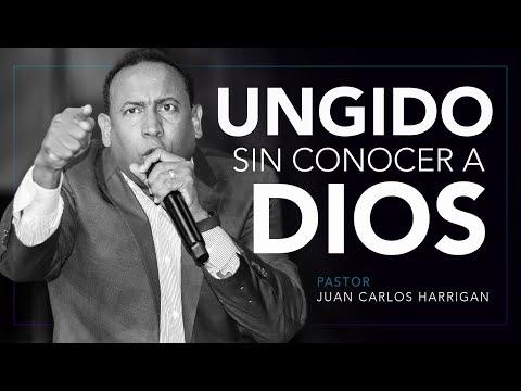 UNGIDO SIN CONOCER A DIOS -PASTOR JUAN CARLOS HARRIGAN-