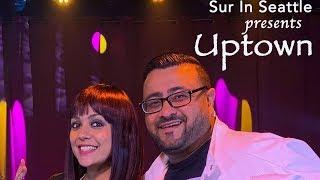 Sur in Seattle Original - Uptown Ft. Rohit Batra & Vikhyati Singh