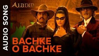 Bachke O Bachke (Audio Song) | Aladin | Amitabh Bachchan, Ritesh Deshmukh & Jacqueline Fernandez