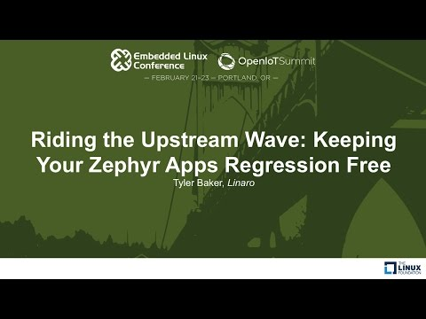 Riding the Upstream Wave: Keeping Your Zephyr Apps Regression Free - Tyler Baker, Linaro