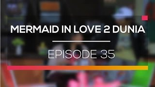 Video Mermaid In Love 2 Dunia - Episode 35 download MP3, 3GP, MP4, WEBM, AVI, FLV Desember 2017