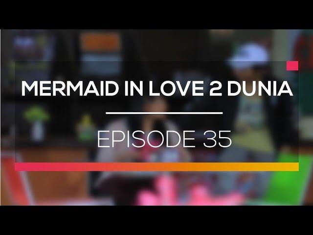 Mermaid In Love 2 Dunia - Episode 35 #1