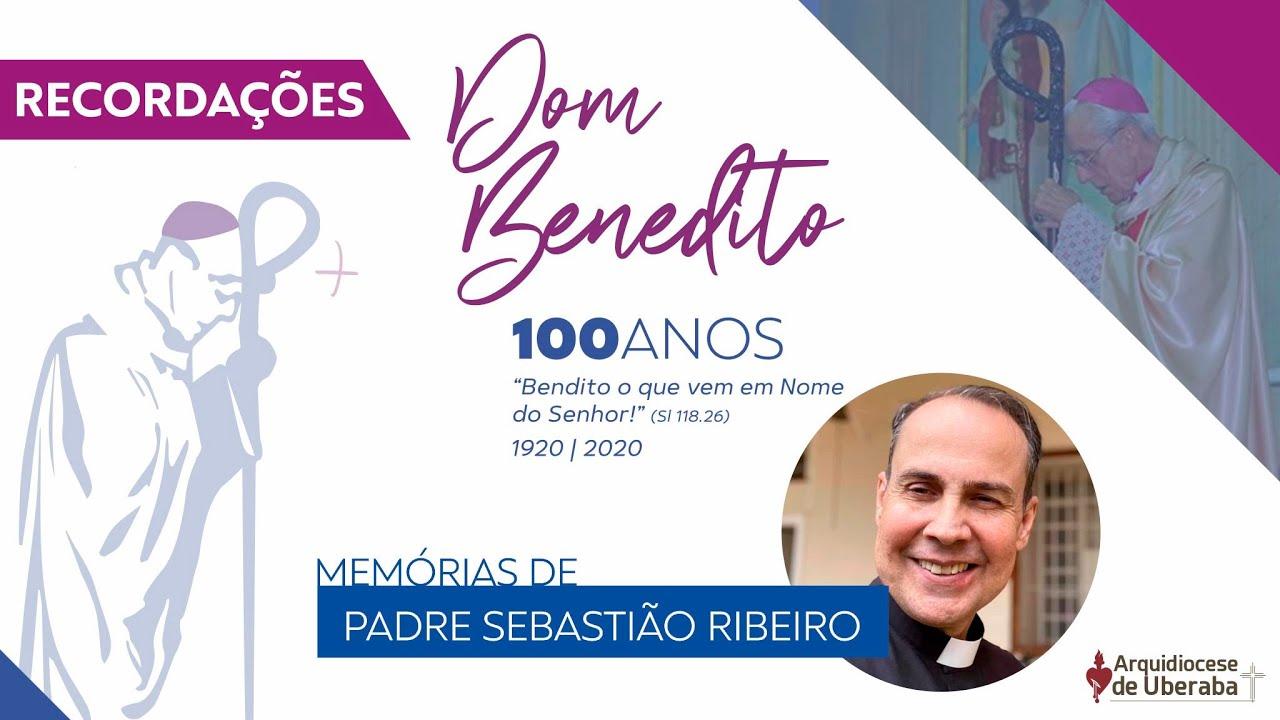 Recordações | Centenário Dom Benedito | Padre Sebastião Ribeiro