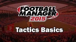 Football Manager 2015 For Beginners - Tactics Basics