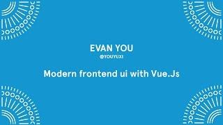 Evan You -  Modern Frontend with Vue.js - Laracon EU 2016