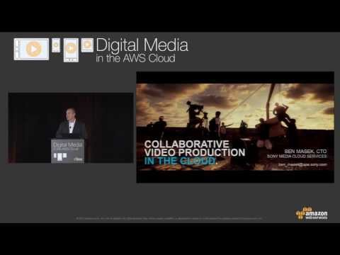 Digital Media in the AWS Cloud | 2013 - Collaborative Video Production in the Cloud