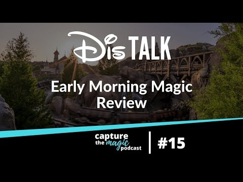 Disney's Early Morning Magic Review | Capture The Magic Podcast - Ep 15