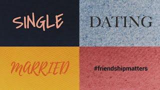 Single, Dating, Married #friendshipmatters (Sunday 04/18/21)
