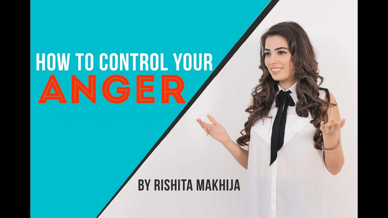 How to Control Your Anger - By Rishita Makhija | How To Control Anger Tips