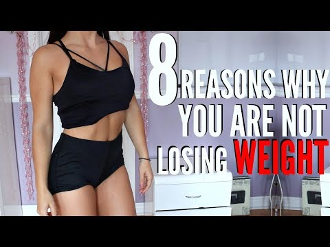 8 Reasons Why You Are NOT LOSING WEIGHT!!