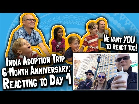 Our India Adoption Trip 6-Month Anniversary: Entire Family REACT to the DAY 1 Vlog! (May 23, 2018)