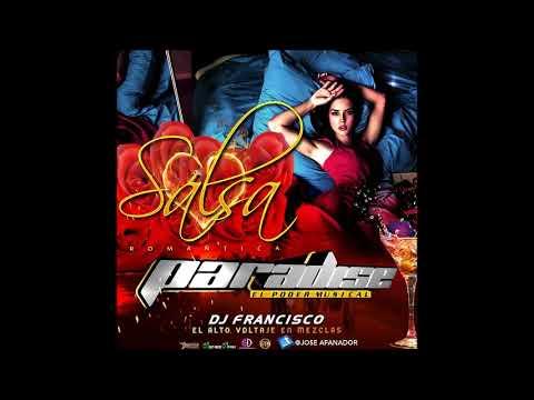 SALSA ROMANTICA  PARADISE EL PODER MUSICAL  DJ FRANCISCO EL ALTO VOLTAJE