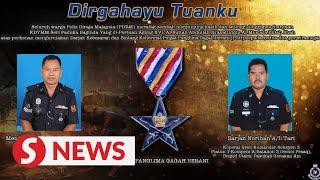 King to confer highest valour award to Sarjan Baharuddin and Sarjan Norihan
