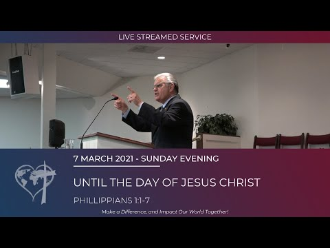 Until The Day of Jesus Christ - 7 March 2021 - Sunday Evening - CBC Service