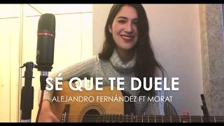 Sé Que Te Duele - Alejandro Fernández ft Morat (Mafer Cover)