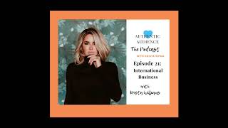 The Authentic Audience Podcast - Episode 21: International Business With Krista Williams
