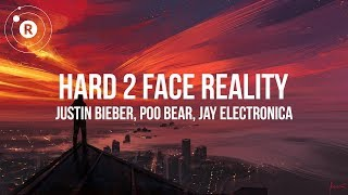 Justin Bieber, Poo Bear, Jay Electronica - Hard 2 Face Reality (Lyrics / Lyric)