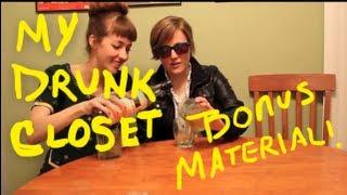 """""""My Drunk Closet"""" BONUS MATERIAL!"""