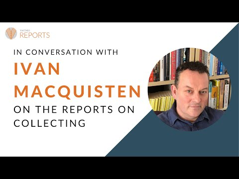 In conversation with Ivan Macquisten on the Reports on Collecting
