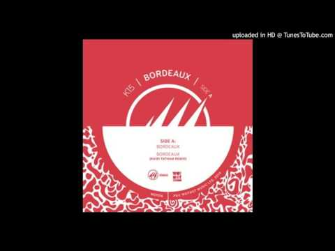 K15  -Bordeaux (Original Mix)
