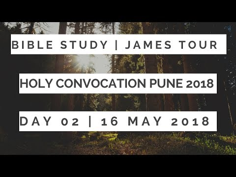Day - 2 | Bible Study | Message by Bro James Tour | Holy Convocation Pune 16th May 2018.