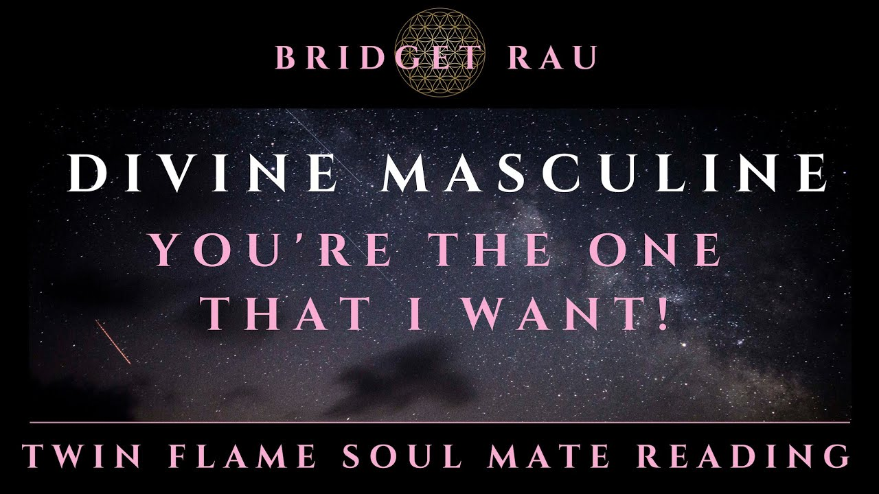 Divine Masculine - You're The One That I Want! Twin Flame Soul Mate Reading