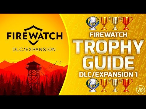 Firewatch DLC/Expansion - Trophy Guide And Roadmap (ALL 5/5 TROPHIES / 100% COMPLETION!)