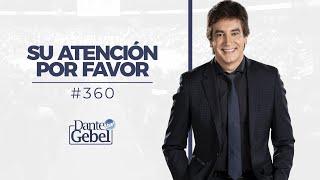 Dante Gebel #360 | Su atención, por favor