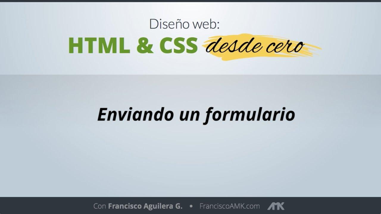 HTML y CSS Desde Cero – 37. Enviando un Formulario