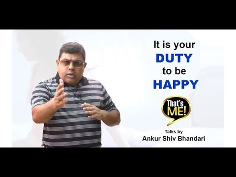 It is your Duty to be Happy - That's Me Talks by Ankur Shiv Bhandari - Video Episode 02